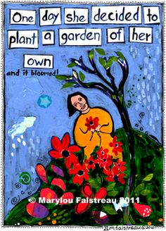 """One day she decided to plant a garden of her own"" by Marylous Falstreau"